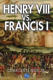 Henry VIII Vs. Francis I