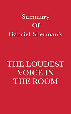 Summary of Gabriel Sherman s The Loudest Voice in the Room PDF