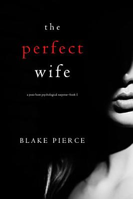 The Perfect Wife  A Jessie Hunt Psychological Suspense Thriller   Book One