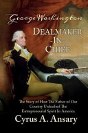 Download George Washington Dealmaker In Chief  The Story of How the Father of Our Country Unleashed the Entrepreneurial Spirit in America Book