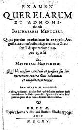 Examen querelarum et admonitionis Balthasaris Mentzeri, quas partim praefatione in exegesin Augustanae Confessionis, partim in Giesseni disputatione nuper egessit in Matthiam Martinium
