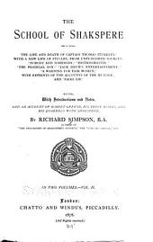 The School of Shakspere: Histrio-mastix; or, The player whipt. The prodigal son. Jacke Drums entertainement. A warning for faire women. Faire Em, the miller's daughter of Manchester. An account of Robert Greene, his life and works, and his attacks on Shakspere and the players. Index and glossary