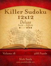 Killer Sudoku 12x12 Deluxe - Da Facile a Difficile - Volume 18 - 468 Puzzle