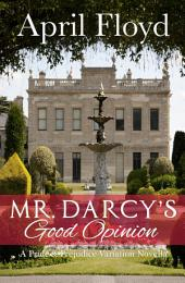 Mr. Darcy's Good Opinion: A Pride & Prejudice Variation Novella