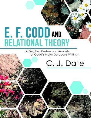 E  F  Codd and Relational Theory  A Detailed Review and Analysis of Codd  s Major Database Writings PDF