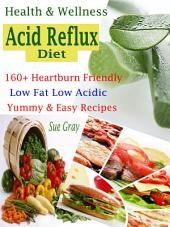 Health & Wellness Acid Reflux Diet: 160+ Heartburn Friendly Low Fat Low Acidic Yummy & Easy Recipes