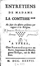 Entretiens de Madame la Comtesse ...: Au sujet des affaires présentes par rapport à la Religion