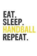 Eat Sleep Handball Repeat Best Gift for Handball Fans Notebook A Beautiful