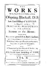 The Works of the Right Reverend Father in God  Ofspring Blackall   consisting of Eighty Seven Practical Discourses Upon Our Saviour s Sermon on the Mount PDF