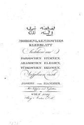 Morgenländisches Kleeblatt bestehend aus persischen Hymnen, arab, Elegien, türk. Eklogen. - Wien, Doll 1819