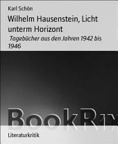 Wilhelm Hausenstein, Licht unterm Horizont: Tagebücher aus den Jahren 1942 bis 1946
