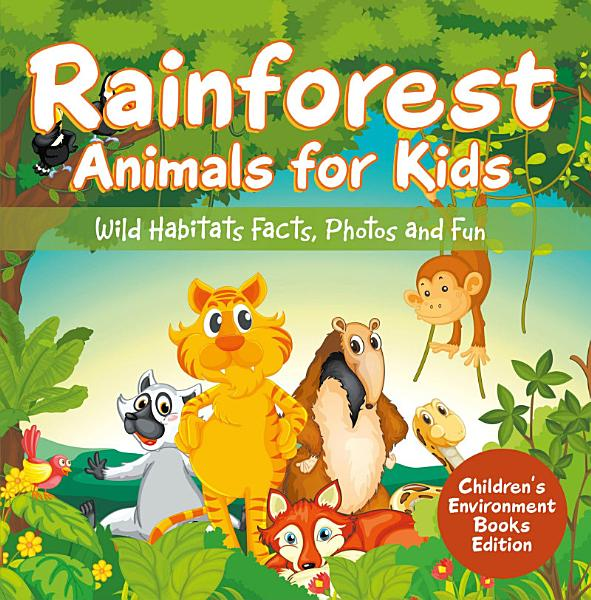 Download Rainforest Animals for Kids  Wild Habitats Facts  Photos and Fun   Children s Environment Books Edition Book