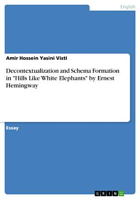 Decontextualization and Schema Formation in  Hills Like White Elephants  by Ernest Hemingway