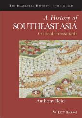 A History of Southeast Asia: Critical Crossroads