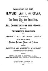 Wonders of the Heavens, Earth, and Ocean: As Revealed in the Starry Sky, the Vasty Deep, and All Continents of the Globe