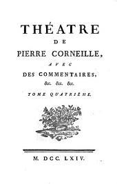 Théatre de Pierre Corneille,: avec des commentaires, &c. &c. &c, Volume4