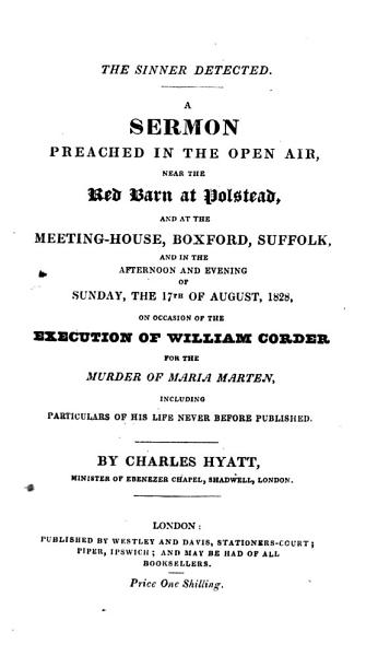 Download The Sinner Detected  A Sermon  on Numbers Xxxii  23  Preached in the Open Air on Occasion of the Execution of W  Corder for the Murder of M  Marten  Including Particulars of His Life Never Before Published Book