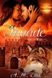 Invade: BWWM Interracial Paranormal Shifter Romance (Lycan Wars Book 3)