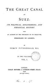 The great canal at Suez, with an account of the struggles of its projector, Ferdinand de Lesseps: Volume 1