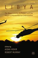Libya  the Responsibility to Protect and the Future of Humanitarian Intervention PDF