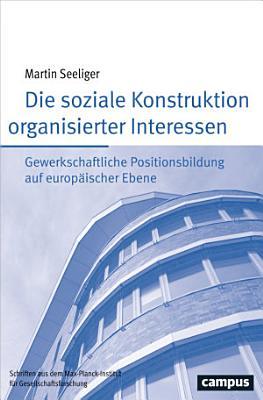 Die soziale Konstruktion organisierter Interessen PDF