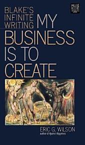 My Business Is to Create: Blake's Infinite Writing