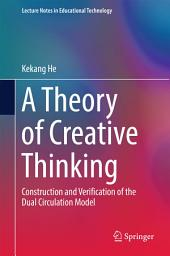 A Theory of Creative Thinking: Construction and Verification of the Dual Circulation Model