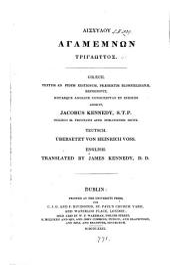 GAīshúlou Āgamémnwn tríglwttos@, Græce, textum recogn. notasque Anglice conscriptas et indices adjecit J. Kennedy; Teutsch, übers. von H. Voss; Engl., tr. by J. Kennedy