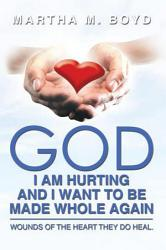 God I Am Hurting And I Want To Be Made Whole Again Book PDF
