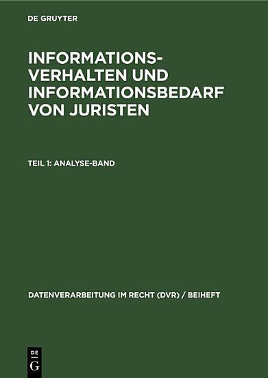Informationsverhalten und Informationsbedarf von Juristen  Teil 1  Analyse Band PDF