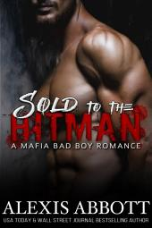 Sold to the Hitman: A Mafia Bad Boy Romance