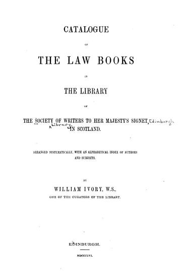 Catalogue of the Law Books in the Library of the Society of Writers to Her Majesty s Signet in Scotland PDF
