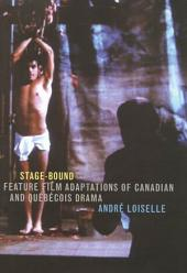 Stage-Bound: Feature Film Adaptations of Canadian and QuŽbŽcois Drama