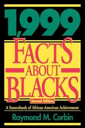 1,999 Facts About Blacks: A Sourcebook of African-American Achievement, Edition 2