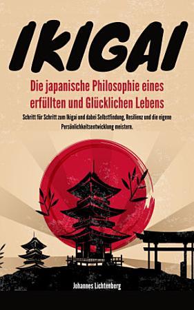IKIGAI   Die japanische Philosophie eines erf  llten und gl  cklichen Lebens PDF