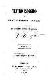 Teatro escogido de fray Gabriel Tellez, conocido con el nombre de el maestro Tirso de Molina: Volúmenes 1-2