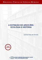 A extinção do arco-íris: ecologia e história