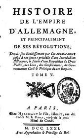 Histoire de l'empire d'Allemagne, et principalement de ses révolutions: depuis son établissement par Charlemagne jusqu'à nos jours, Volume5