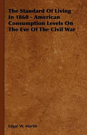The Standard of Living in 1860   American Consumption Levels on the Eve of the Civil War PDF