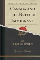 Canada and the British Immigrant (Classic Reprint)