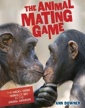 The Animal Mating Game: The Wacky, Weird World of Sex in the Animal Kingdom