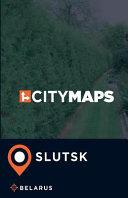 City Maps Slutsk Belarus