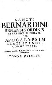 Opera Omnia: Cum Indicibus locupletissimis, primo sacrae Scripturae, secundo rerum memorabilium. In Apocalypsim Beati Ioannis Commentarii, Volume 5