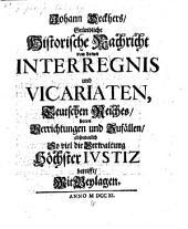 Gründliche historische Nachricht von denen Interregnis und Vicariaten Teutschen Reichs