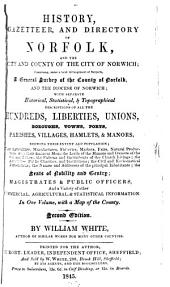 History, Gazetteer, and Directory of Norfolk, and the City and County of the City of Norwich: Comprising, Under a Lucid Arrangement of Subjects, a General Survey of the County of Norfolk, and the Diocese of Norwich; with Separate Historical, Statistical, & Topographical Descriptions of All the Hundreds, Liberties, Unions, Boroughs, Towns, Ports ...
