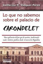 LO QUE NO SABEMOS SOBRE EL PALACIO DE CARONDELET: Una explicación, fuera de lo común, del por qué de nuestros tradicionales males histórico-políticos