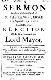 A Sermon [on Prov. xxix. 2] preach'd ... the day of the election of the ... Lord Mayor, etc. The second edition