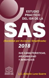 ESTUDIO PRACTICO DEL ISR DE LA SAS SUS CARACTERÍSTICAS APLICABILIDAD Y BENEFICIOS 2018: sus características, aplicabilidad y beneficios