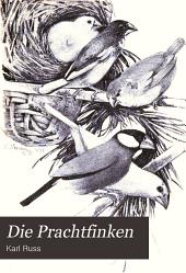 Die Prachtfinken: ihre Naturgeschichte, Pflege und Zucht