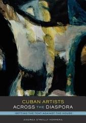 Cuban Artists Across the Diaspora: Setting the Tent Against the House